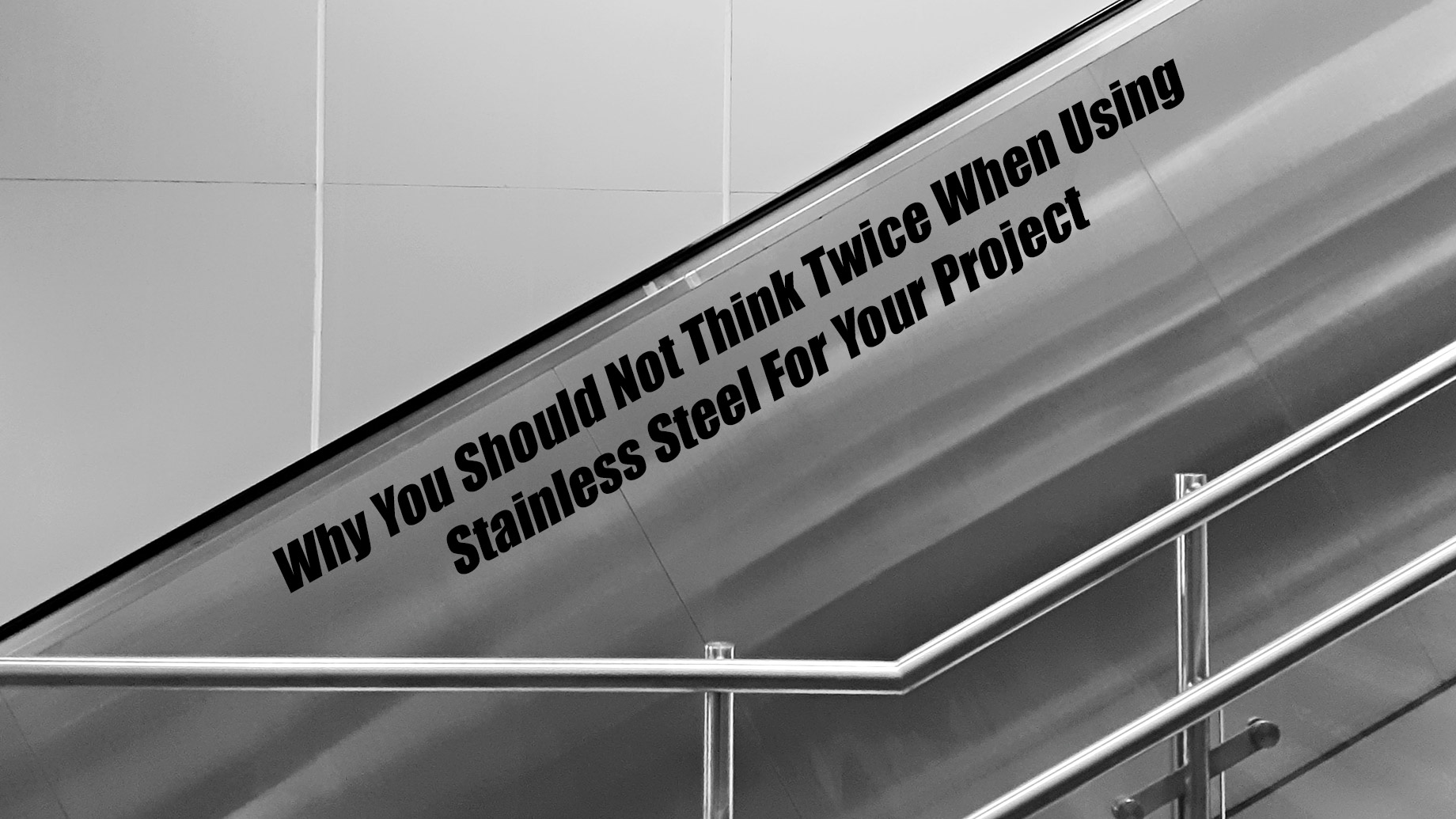 Why You Should Not Think Twice When Using Stainless Steel For Your Project