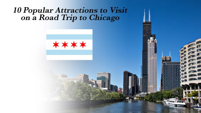 10 Popular Attractions to Visit on a Road Trip to Chicago