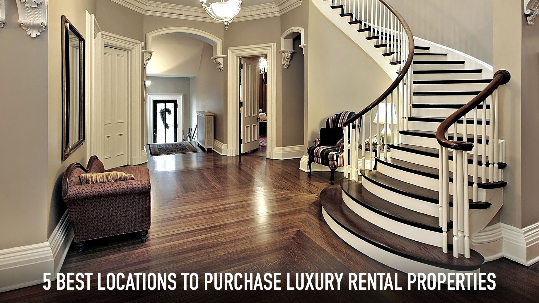 5 Best Locations to Purchase Luxury Rental Properties
