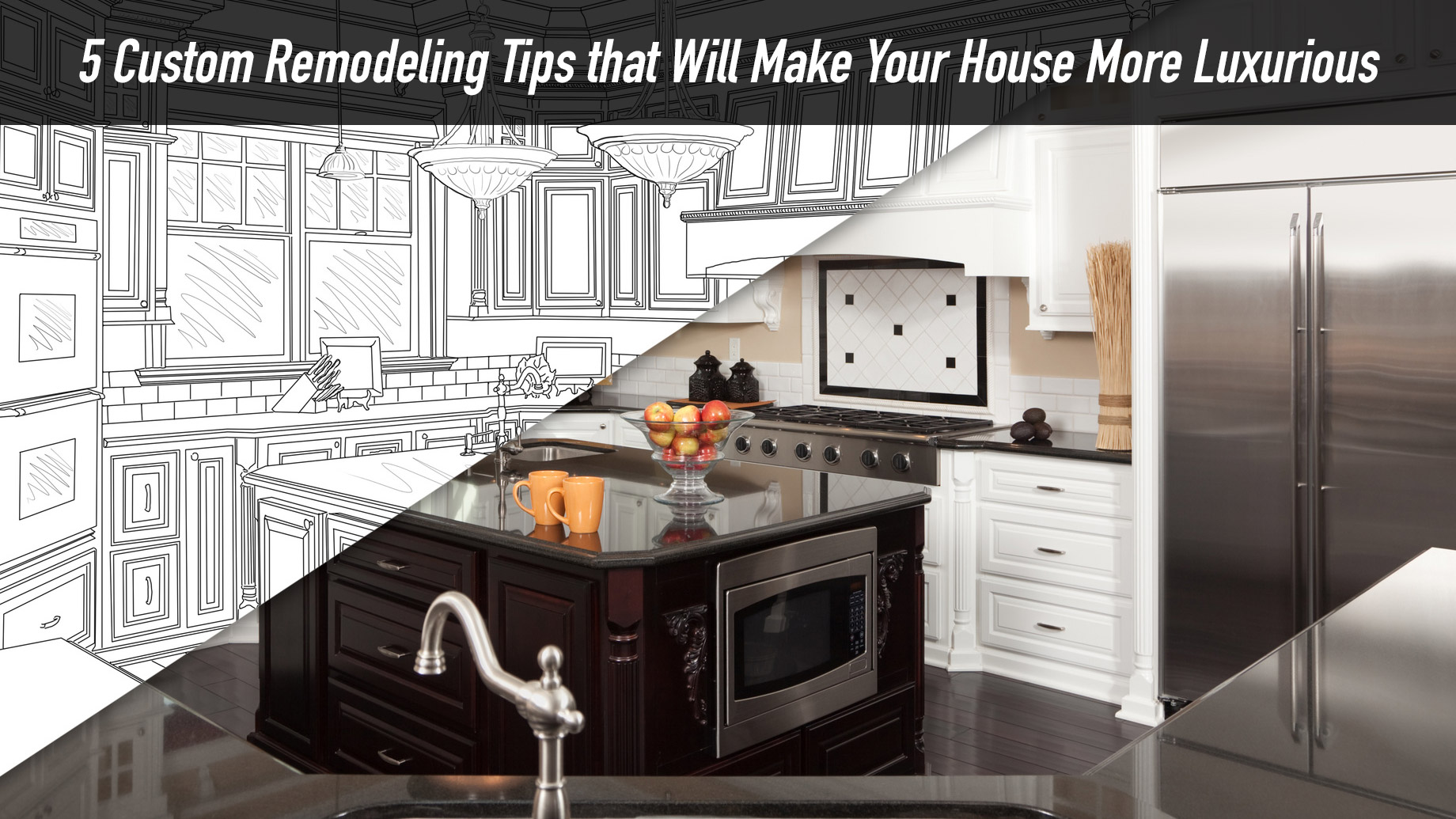 5 Custom Remodeling Tips that Will Make Your House More Luxurious