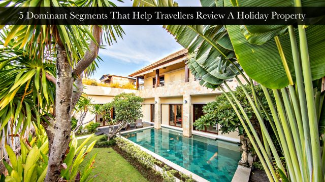 5 Dominant Segments That Help Travellers Review A Holiday Property