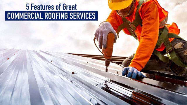 5 Features of Great Commercial Roofing Services