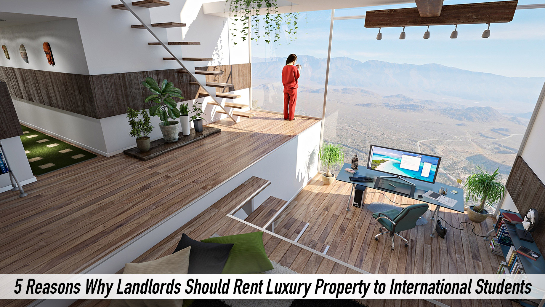 5 Reasons Why Landlords Should Rent Luxury Property to International Students