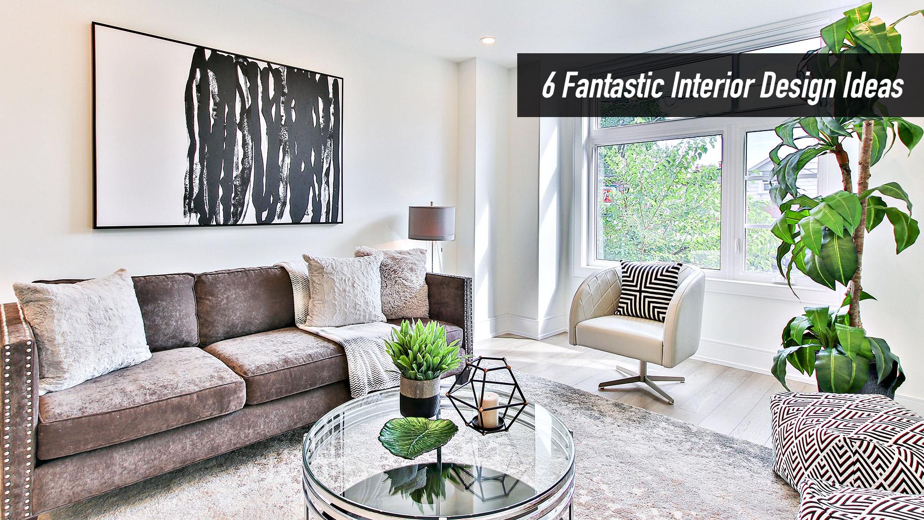 6 Fantastic Interior Design Ideas to Transform Your Home