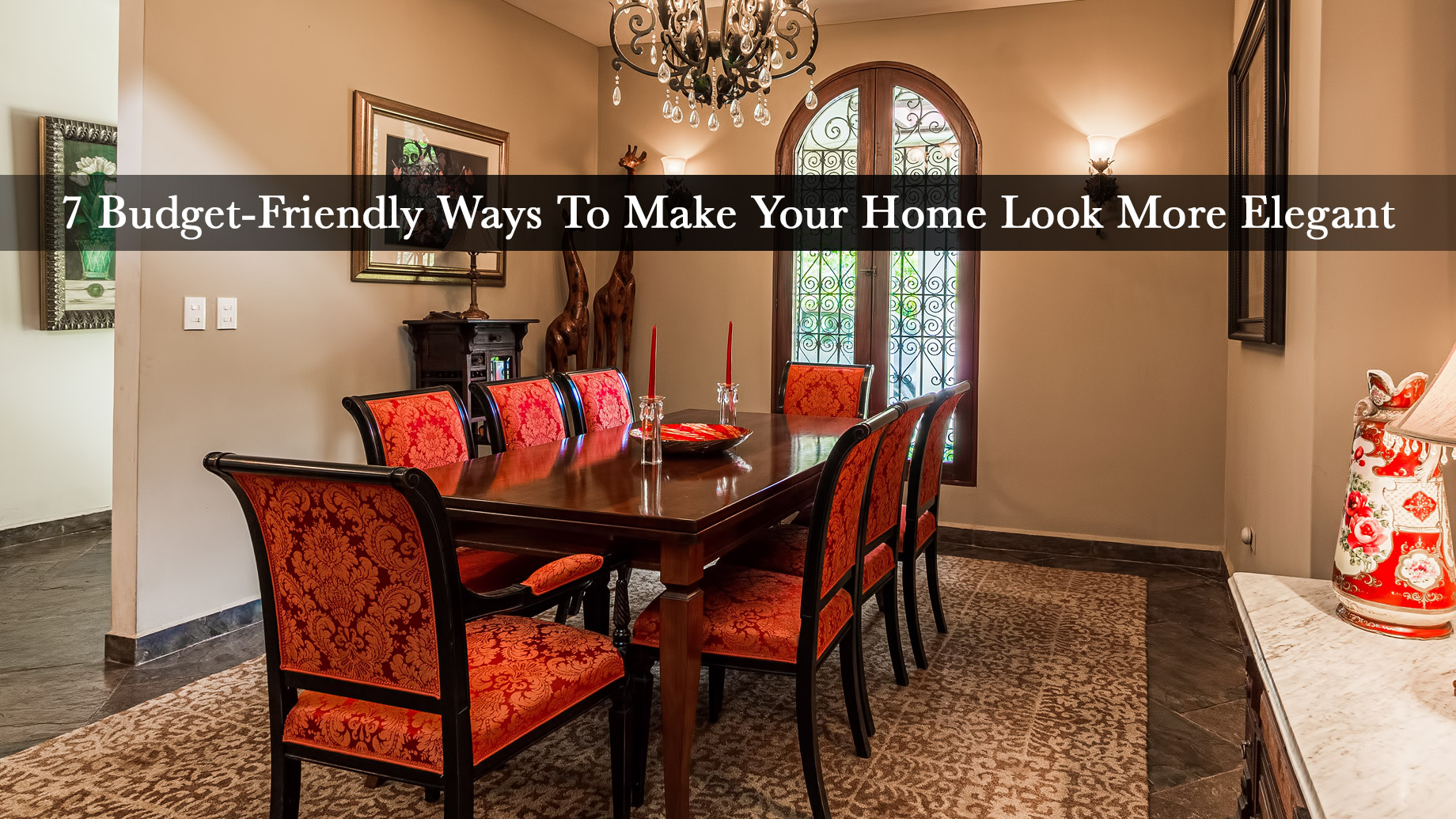 7 Budget-Friendly Ways To Make Your Home Look More Elegant