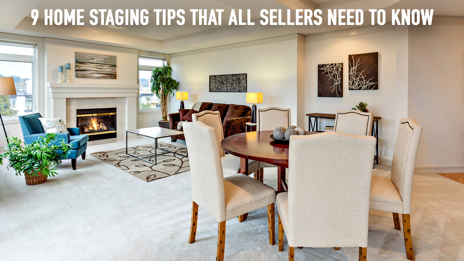 9 Home Staging Tips That All Sellers Need to Know