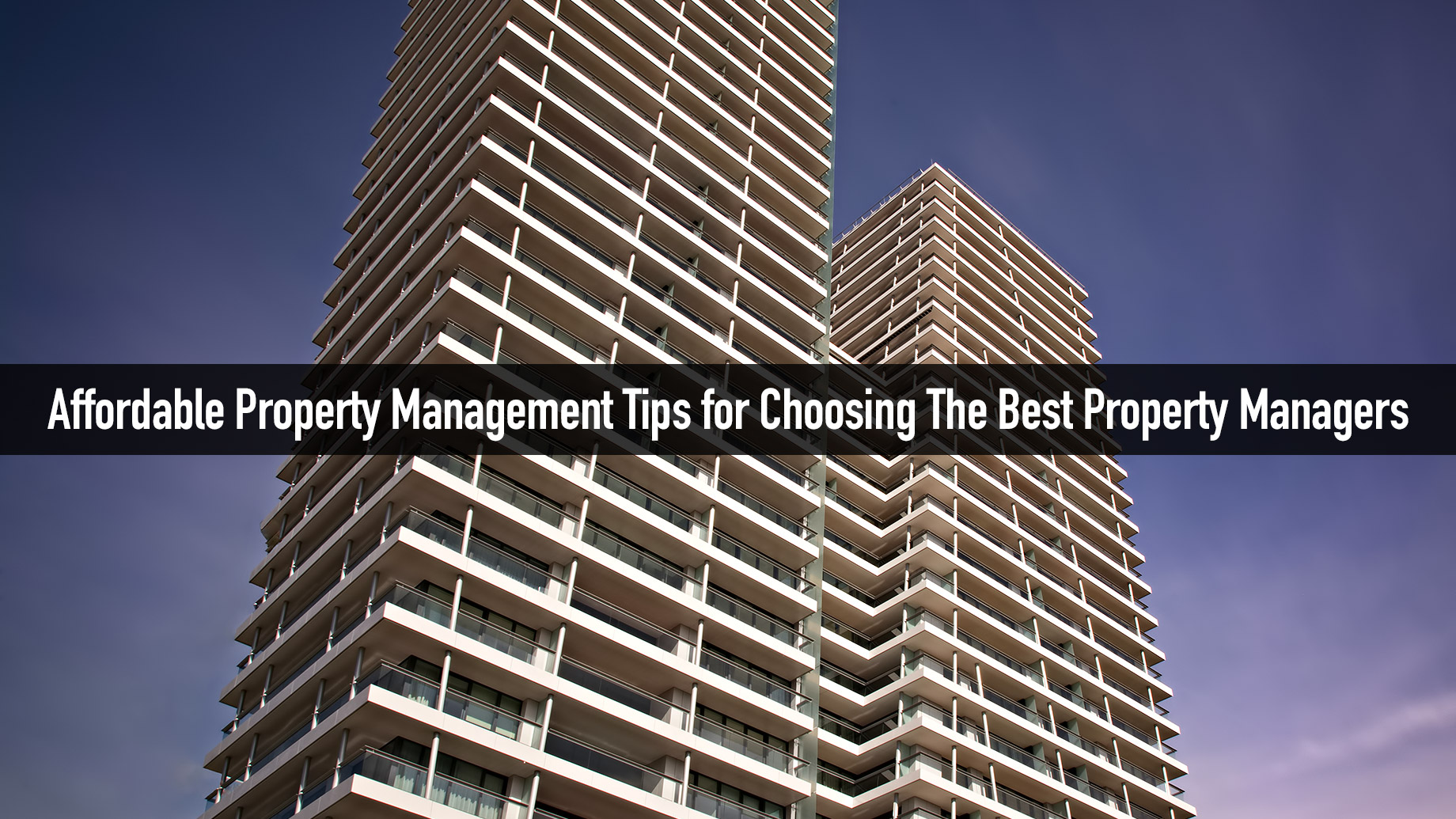 Affordable Property Management Tips for Choosing The Best Property Managers