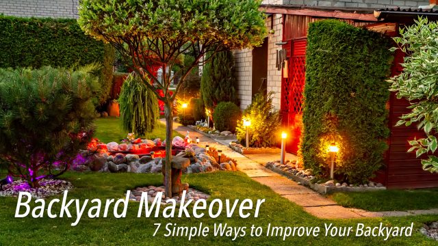 Backyard Makeover - 7 Simple Ways to Improve Your Backyard