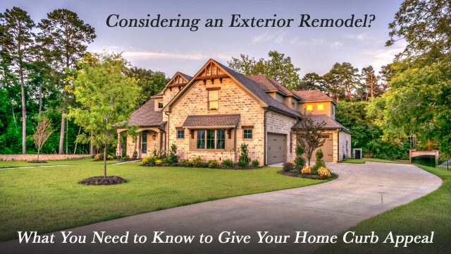 Considering an Exterior Remodel? What You Need to Know to Give Your Home Curb Appeal