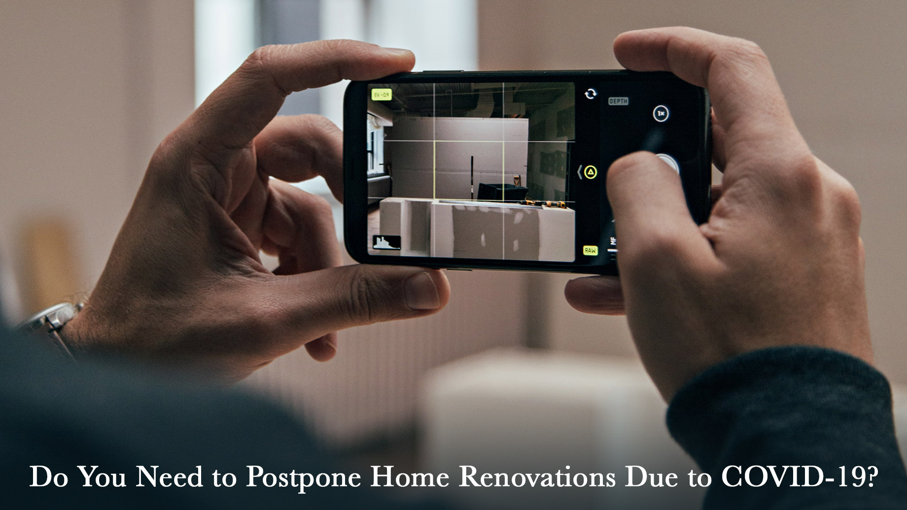 Do You Need to Postpone Home Renovations Due to COVID-19?