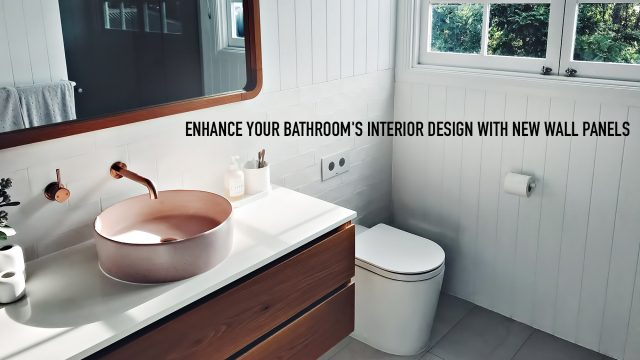 Enhance Your Bathroom's Interior Design With New Wall Panels