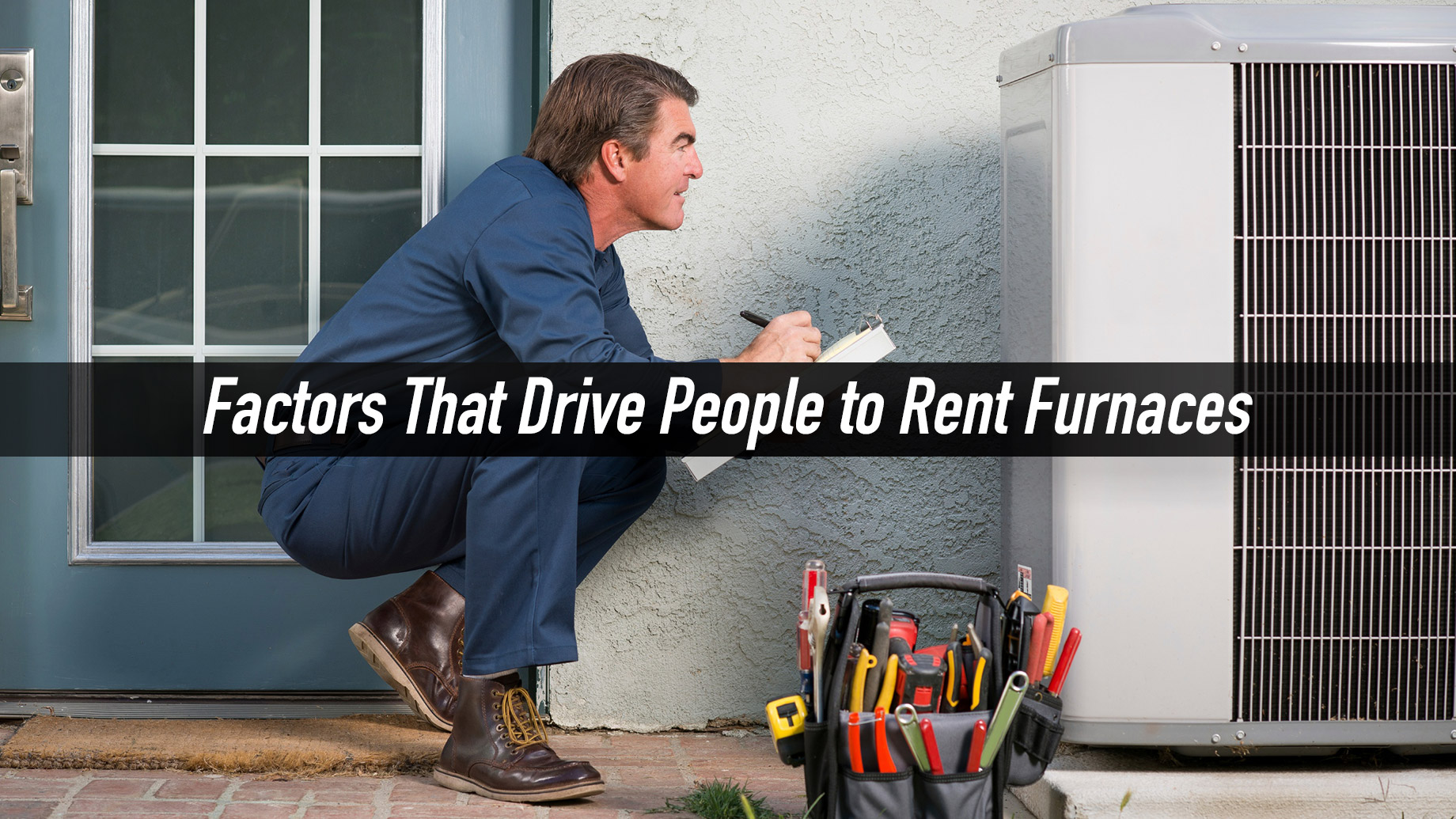 Factors That Drive People to Rent Furnaces