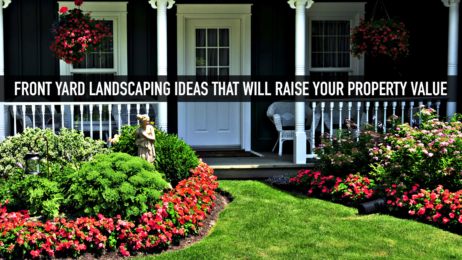 Front Yard Landscaping Ideas That Will Raise Your Property Value