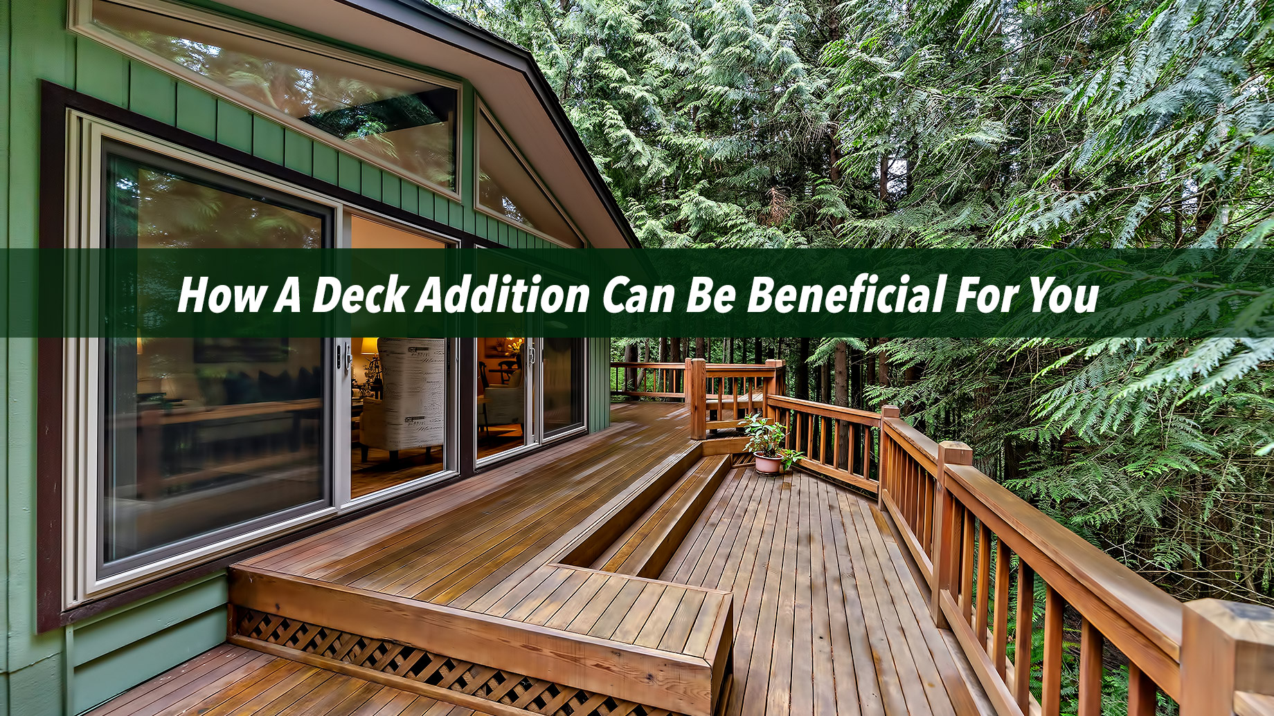 How A Deck Addition Can Be Beneficial For You
