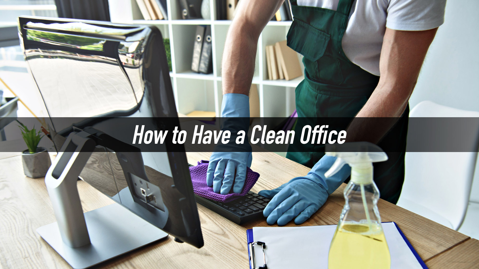 How to Have a Clean Office - A Simple Guide