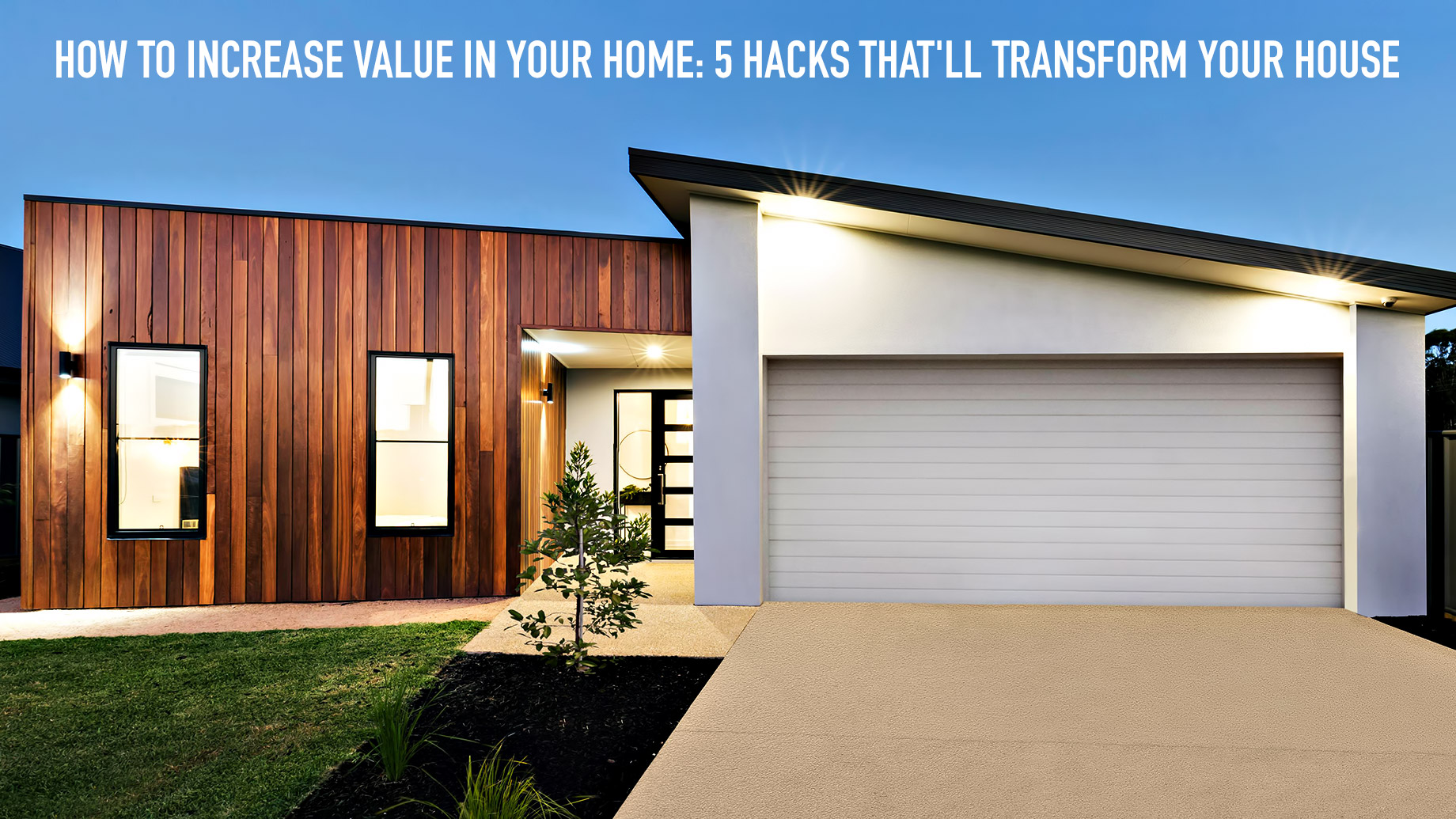 How to Increase Value in Your Home - 5 Hacks That'll Transform Your House