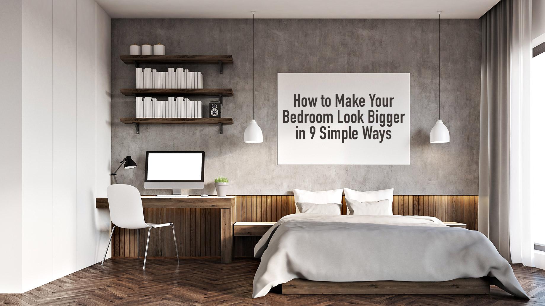 How to Make Your Bedroom Look Bigger in 9 Simple Ways