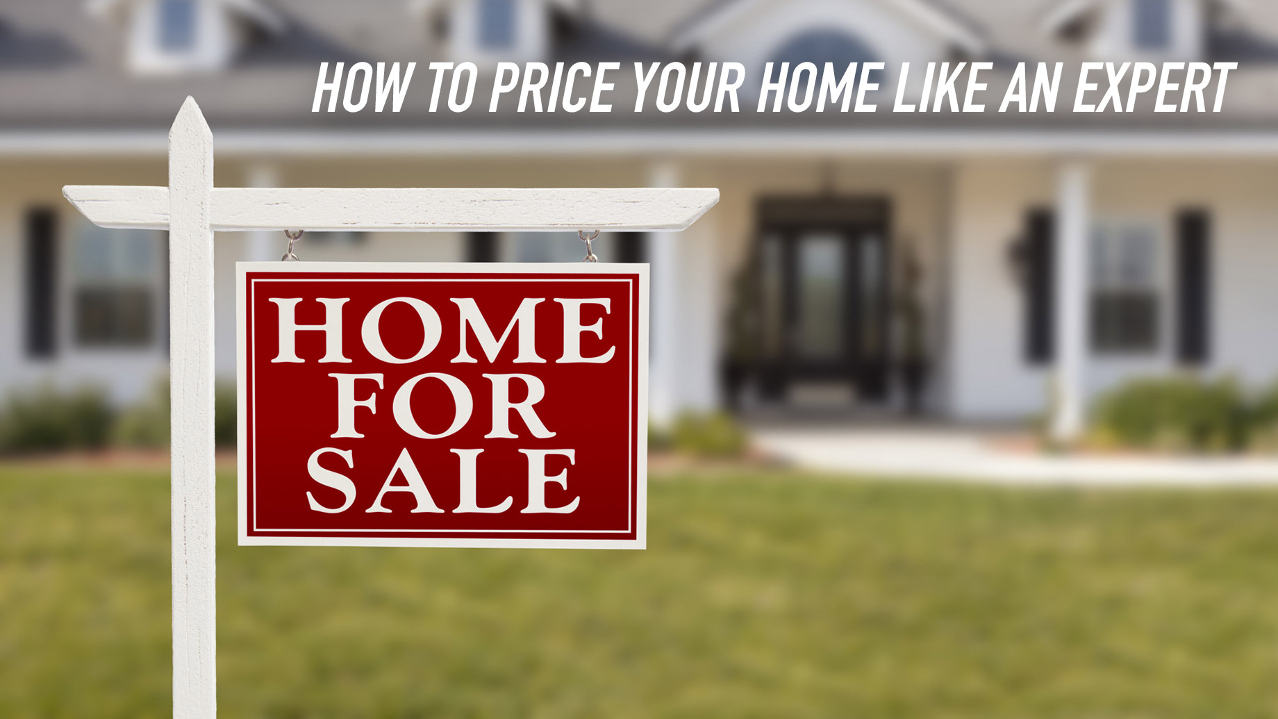 How to Price Your Home Like an Expert