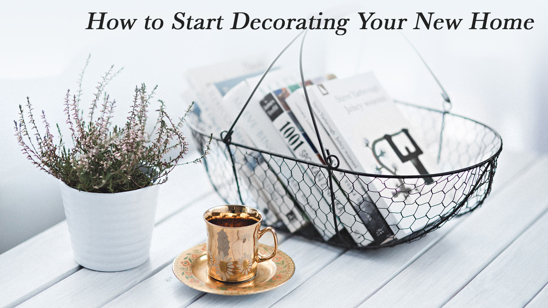 Home Design 101 - How to Start Decorating Your New Home