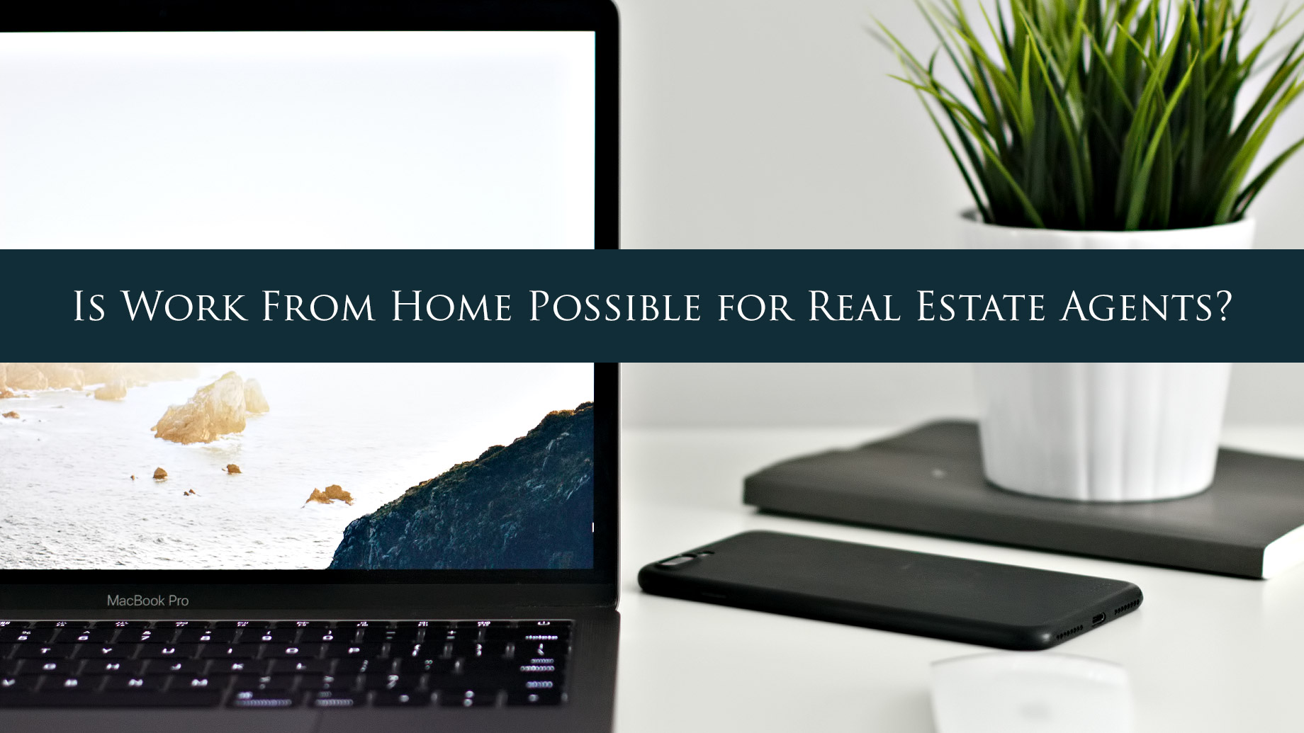 Is Work From Home Possible for Real Estate Agents?