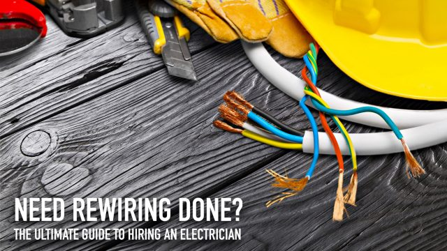 Need Rewiring Done? The Ultimate Guide to Hiring an Electrician