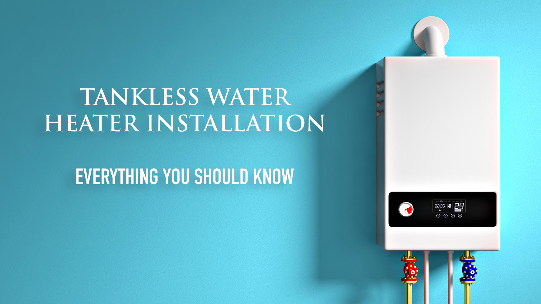 Tankless Water Heater Installation - Everything You Should Know