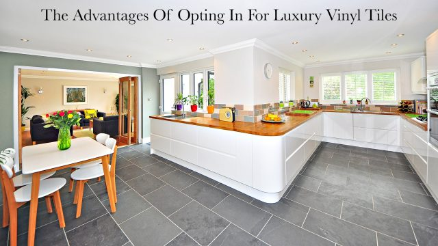 The Advantages Of Opting In For Luxury Vinyl Tiles