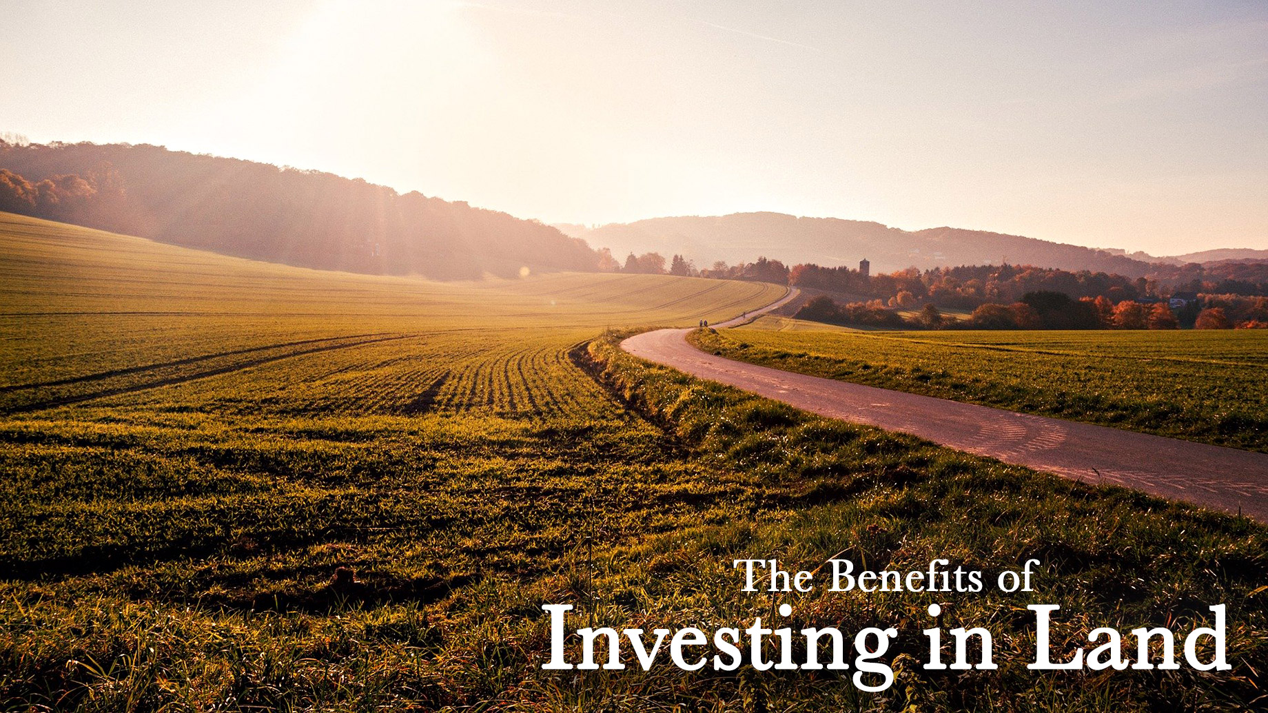 The Benefits of Investing in Land