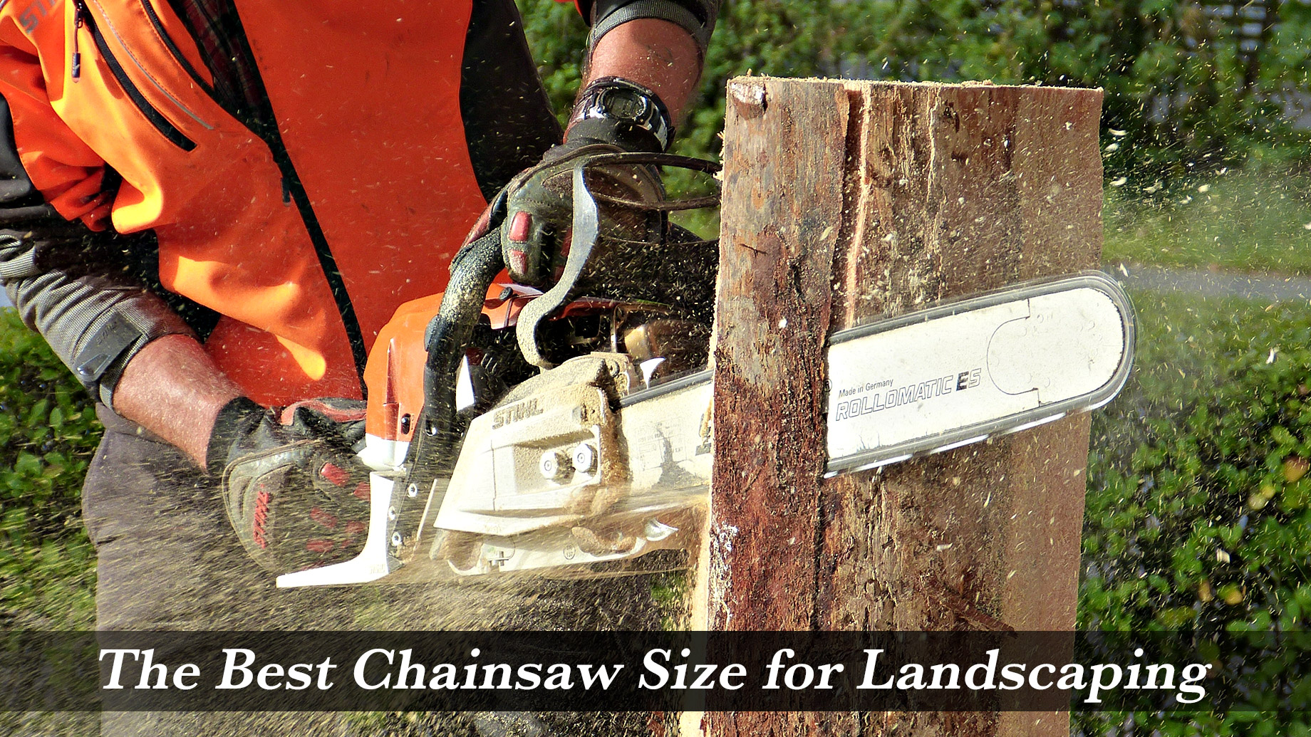 The Best Chainsaw Size for Landscaping
