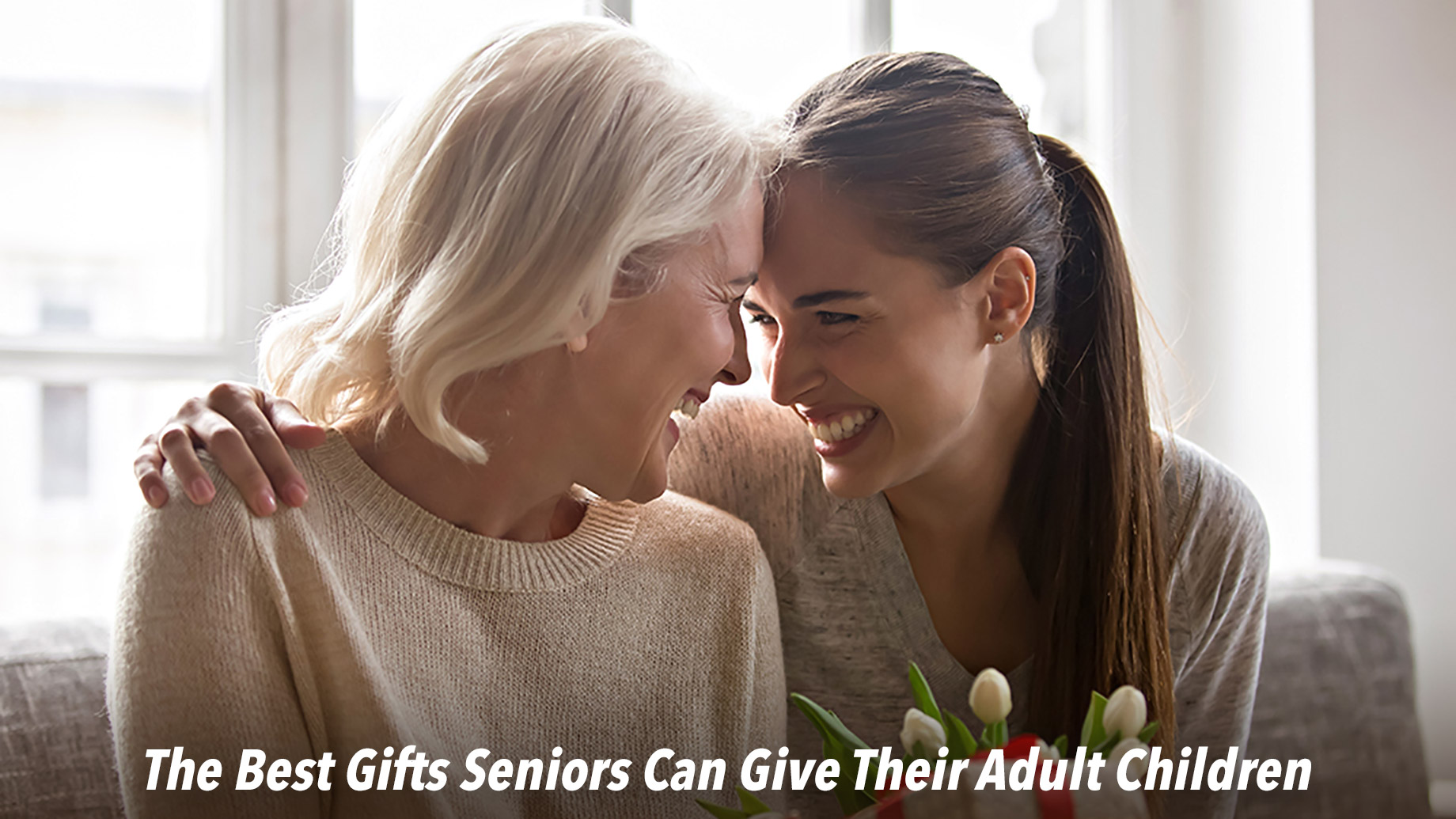 The Best Gifts Seniors Can Give Their Adult Children