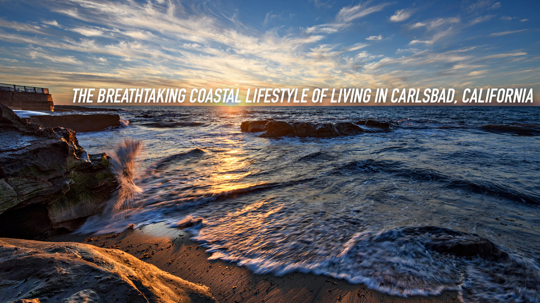 The Breathtaking Coastal Lifestyle of Living in Carlsbad, California