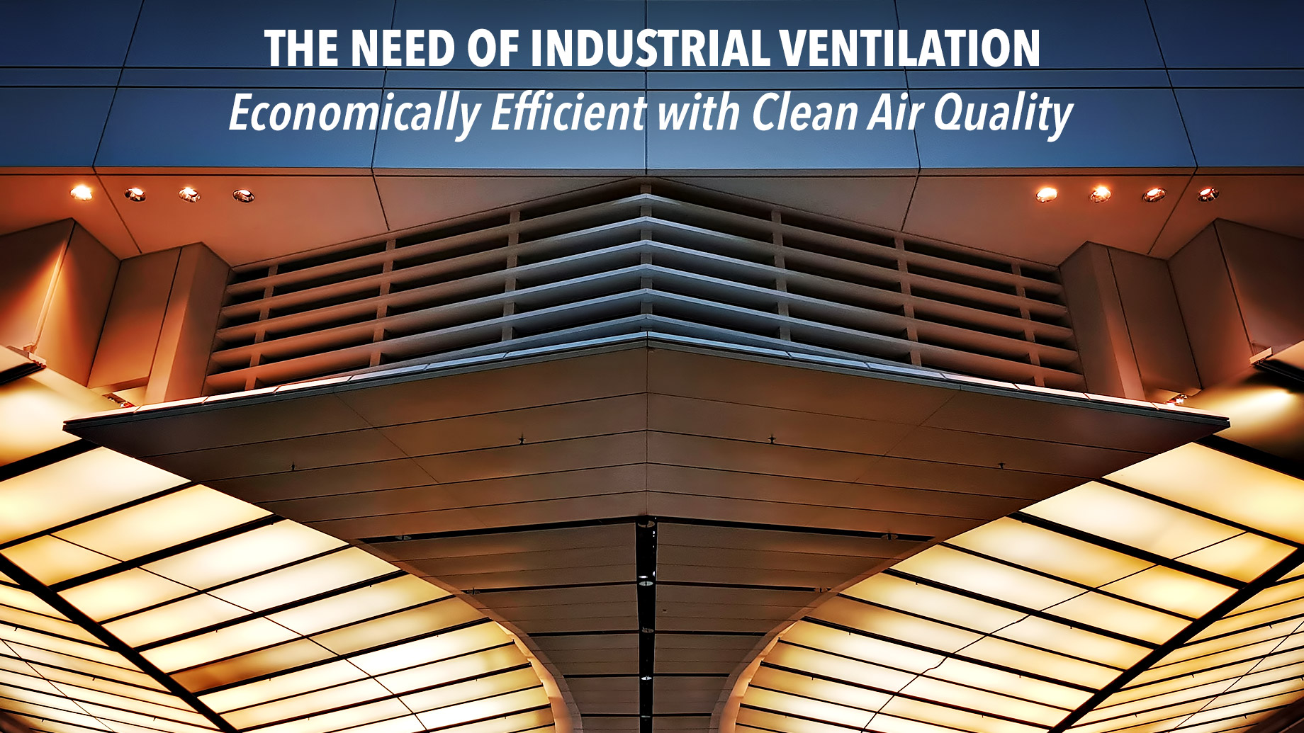 The Need of Industrial Ventilation - Economically Efficient with Clean Air Quality