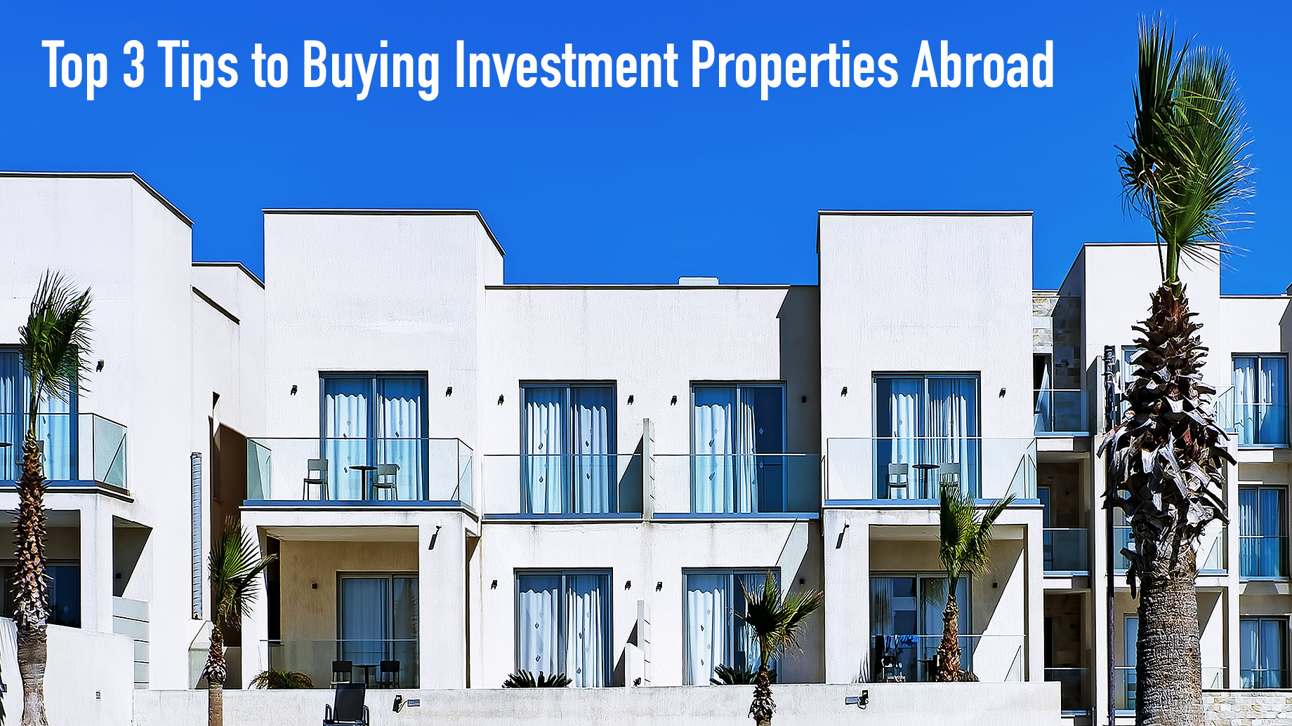 Top 3 Tips to Buying Investment Properties Abroad