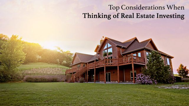 Top Considerations When Thinking of Real Estate Investing