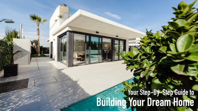 Your Step-By-Step Guide to Building Your Dream Home
