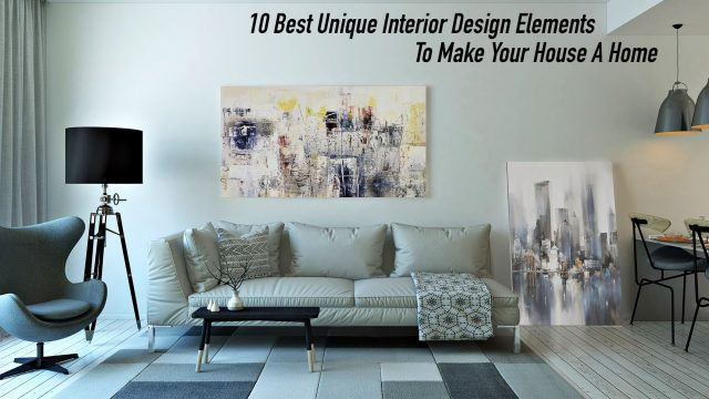 10 Best Unique Interior Design Elements To Make Your House A Home