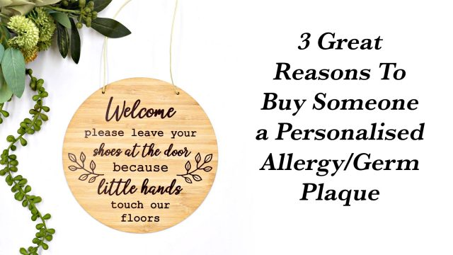 3 Great Reasons To Buy Someone a Personalised Allergy/Germ Plaque