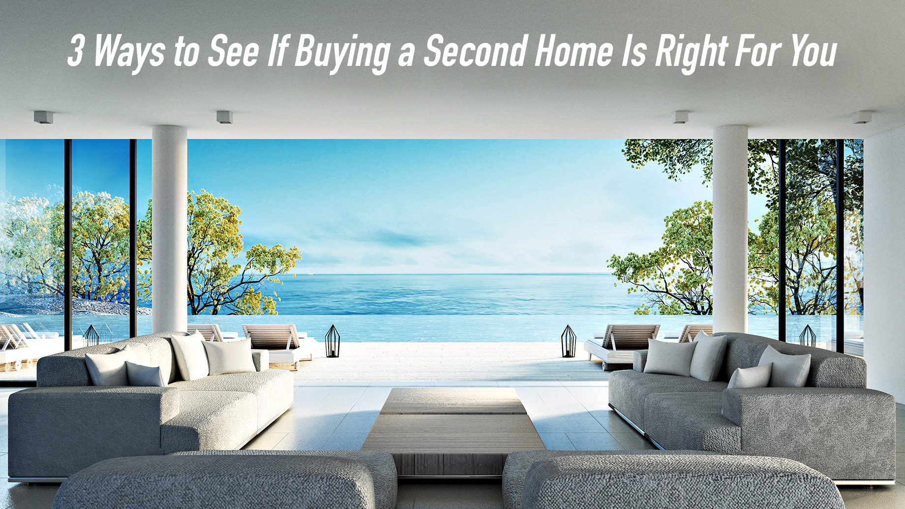 3 Ways to See If Buying a Second Home Is Right For You