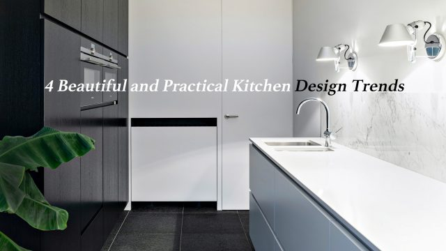 4 Beautiful and Practical Kitchen Design Trends