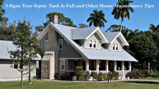 4 Signs Your Septic Tank Is Full and Other Home Maintenance Tips
