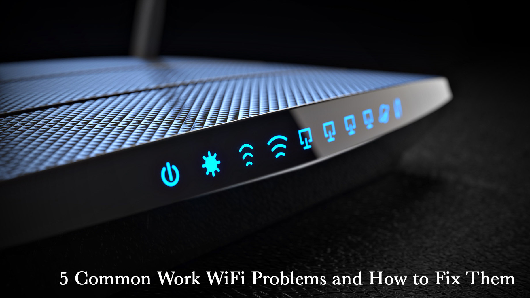 5 Common Work WiFi Problems and How to Fix Them