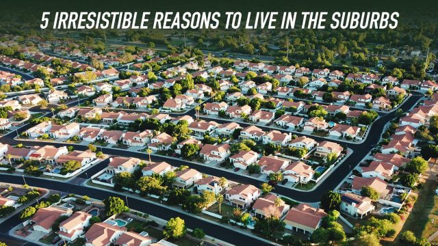 Bye Bye City Life - 5 Irresistible Reasons to Live in the Suburbs
