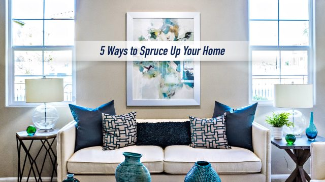 5 Ways to Spruce Up Your Home