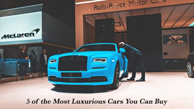 5 of the Most Luxurious Cars You Can Buy