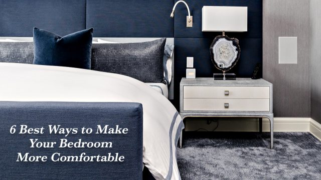 6 Best Ways to Make Your Bedroom More Comfortable