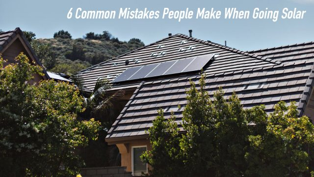 6 Common Mistakes People Make When Going Solar