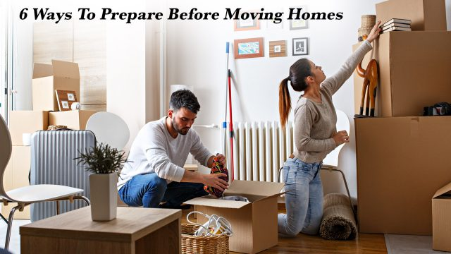 6 Ways To Prepare Before Moving Homes