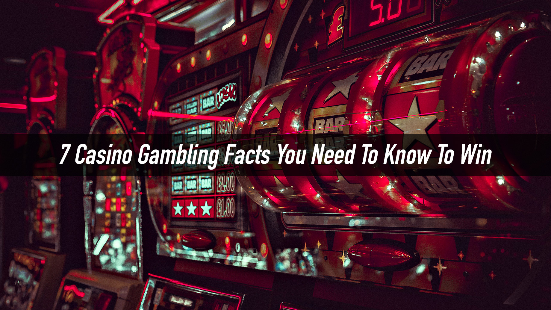 7 Casino Gambling Facts You Need To Know To Win