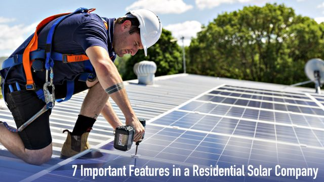 7 Important Features in a Residential Solar Company