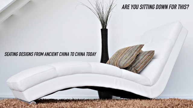Are You Sitting Down for This? Seating Designs from Ancient China to China Today